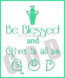 Be Blessed & Give it all to God | Blessed Mama's Be Blessed Series