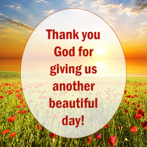 Good Morning! Thank You God for giving us another day.