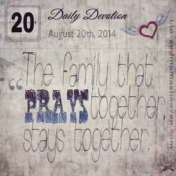 Daily Devotion • August 20th • The family that prays together, stays together.