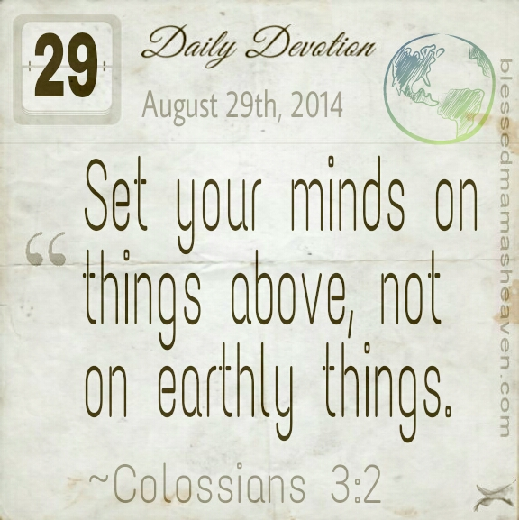 Daily Devotion • August 29th • Colossians 3:2 • Set your minds on things above, not on earthly things