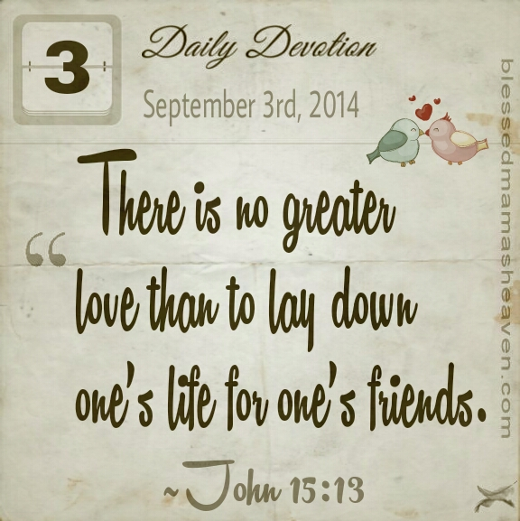 Daily Devotion • September 3rd • John 15:13 • There is no greater love than to lay down one's life for one's friends ❤