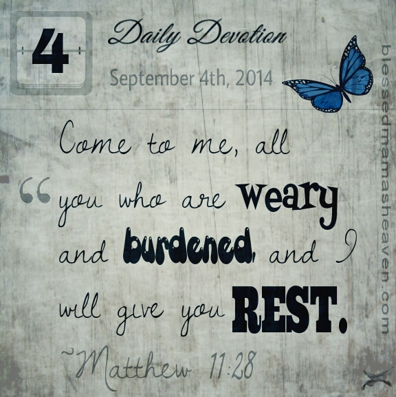 Daily Devotion • September 4th • Matthew 11:28 • Come to me, all you who are weary & burdened, and I will give you rest.