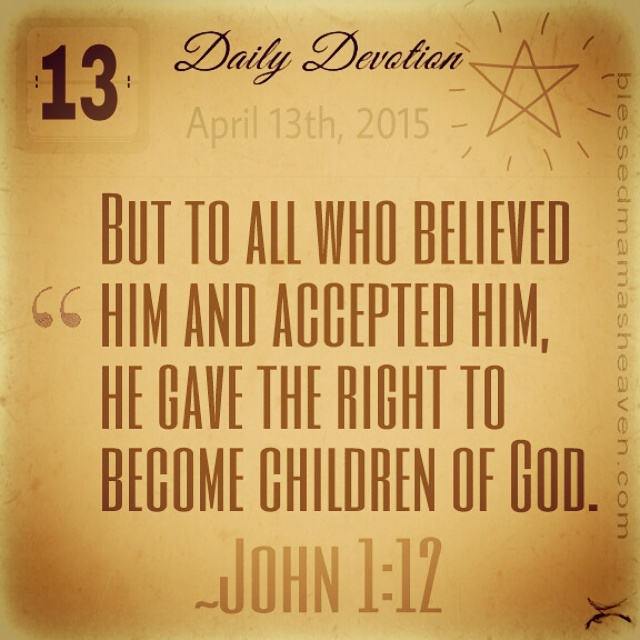 Daily Devotion • April 13th • John 1:12~But to all who believed ...