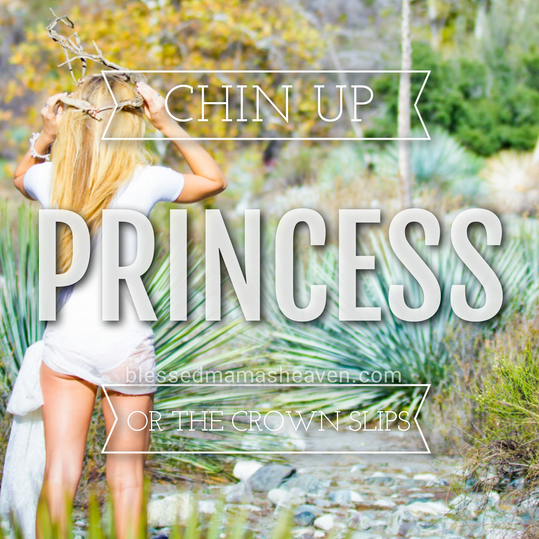 Chin up Princess or the crown slips (encouragement)