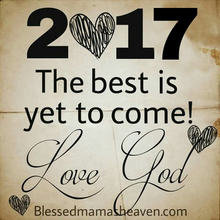 2017..The Best is Yet to Come! Love, God ♡ {Encouraging Scripture}
